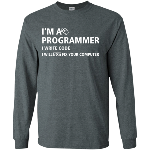 image 374 490x490px I'm a programmer I write code I will not fix your computer t shirts, tank top, hoodies