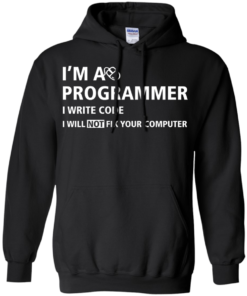 image 376 247x296px I'm a programmer I write code I will not fix your computer t shirts, tank top, hoodies