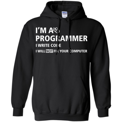 image 376 490x490px I'm a programmer I write code I will not fix your computer t shirts, tank top, hoodies