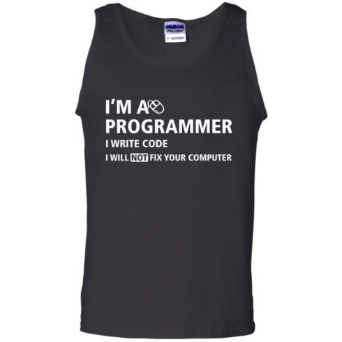 image 379 490x490px I'm a programmer I write code I will not fix your computer t shirts, tank top, hoodies