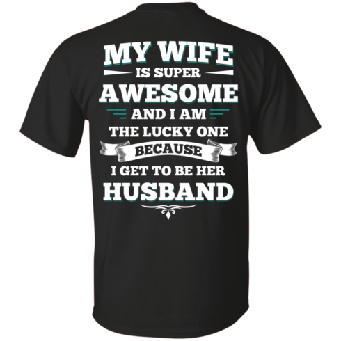 image 406 490x490px My Wife Is Super Awesome And I Am The Lucky One Because I Get To Be Her Husband T Shirts