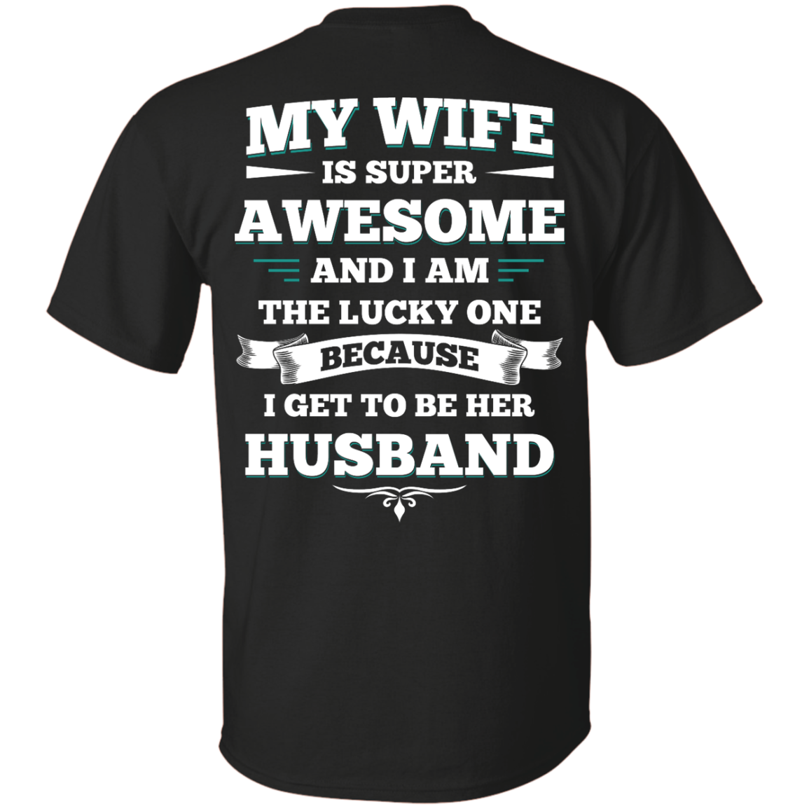 image 406px My Wife Is Super Awesome And I Am The Lucky One Because I Get To Be Her Husband T Shirts