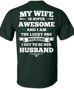 image 407 247x296px My Wife Is Super Awesome And I Am The Lucky One Because I Get To Be Her Husband T Shirts
