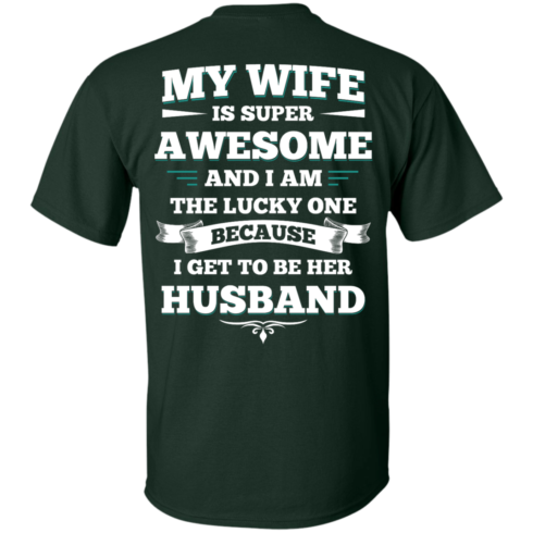 image 407 490x490px My Wife Is Super Awesome And I Am The Lucky One Because I Get To Be Her Husband T Shirts