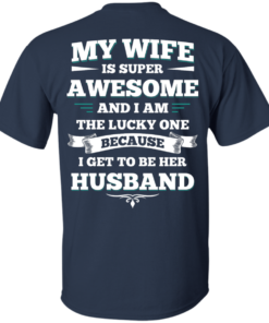 image 408 247x296px My Wife Is Super Awesome And I Am The Lucky One Because I Get To Be Her Husband T Shirts