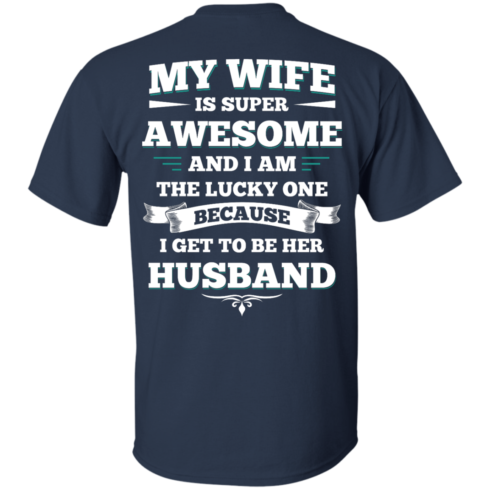 image 408 490x490px My Wife Is Super Awesome And I Am The Lucky One Because I Get To Be Her Husband T Shirts