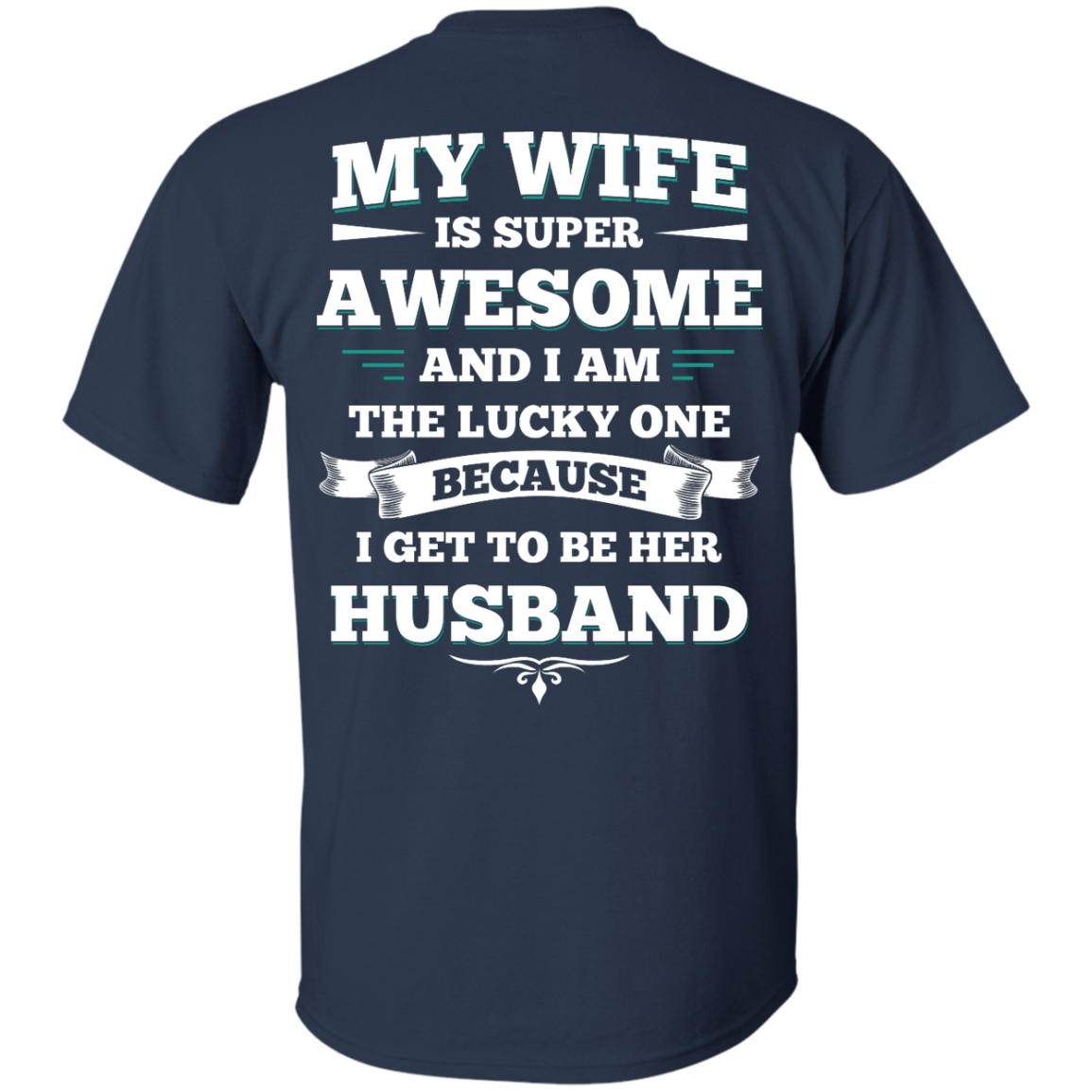 image 408px My Wife Is Super Awesome And I Am The Lucky One Because I Get To Be Her Husband T Shirts