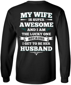 image 409 247x296px My Wife Is Super Awesome And I Am The Lucky One Because I Get To Be Her Husband T Shirts