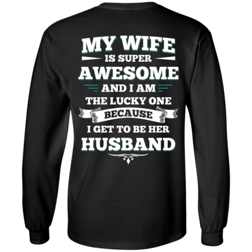 image 409 490x490px My Wife Is Super Awesome And I Am The Lucky One Because I Get To Be Her Husband T Shirts