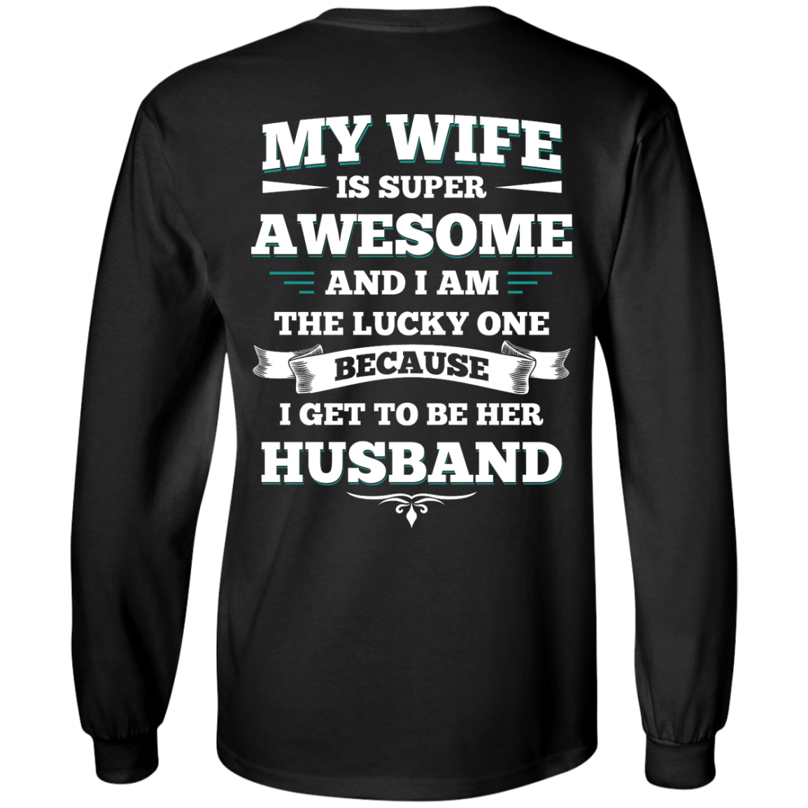 image 409px My Wife Is Super Awesome And I Am The Lucky One Because I Get To Be Her Husband T Shirts