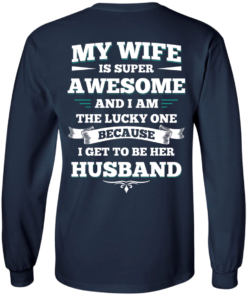 image 411 247x296px My Wife Is Super Awesome And I Am The Lucky One Because I Get To Be Her Husband T Shirts