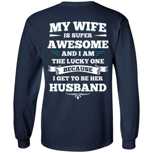 image 411 490x490px My Wife Is Super Awesome And I Am The Lucky One Because I Get To Be Her Husband T Shirts