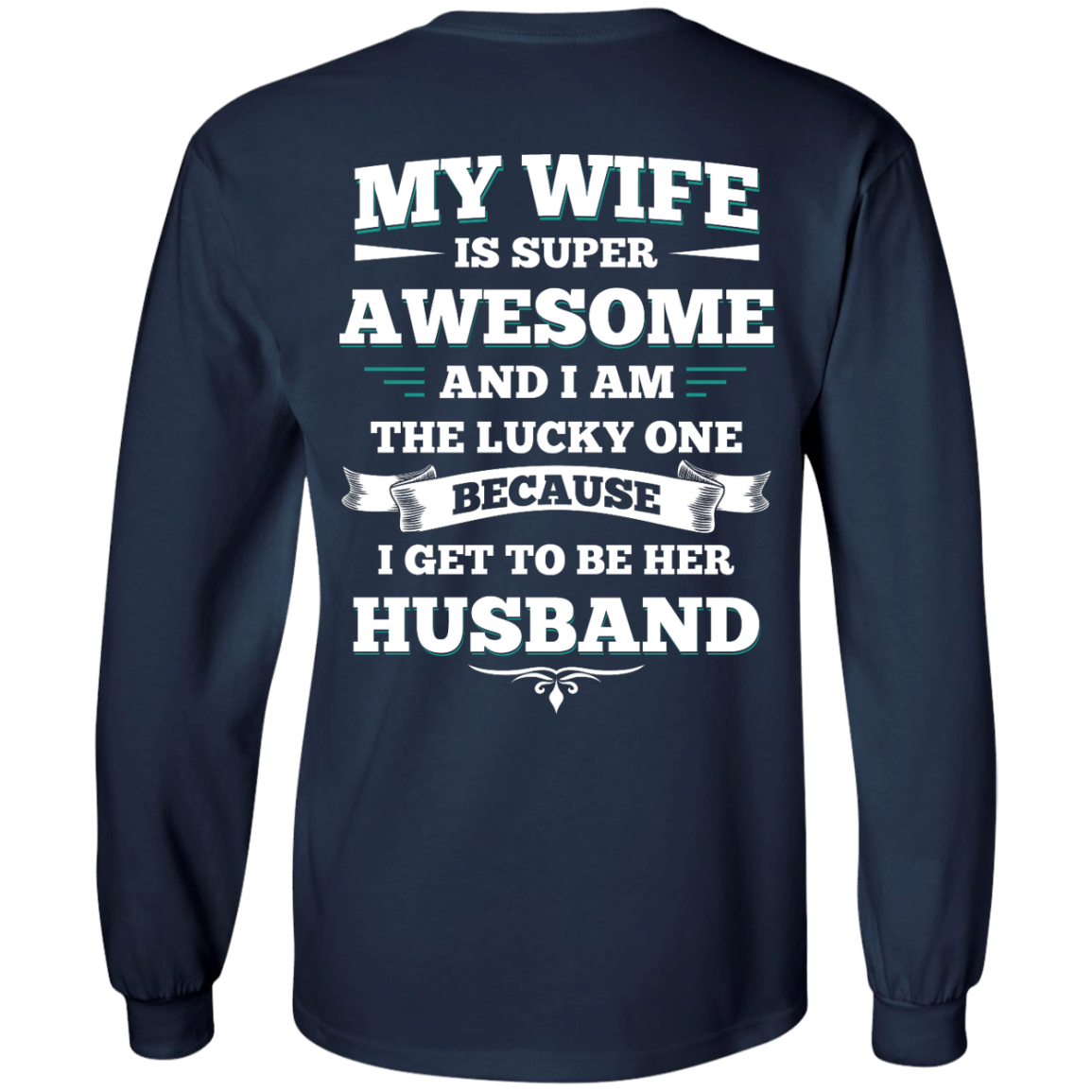 image 411px My Wife Is Super Awesome And I Am The Lucky One Because I Get To Be Her Husband T Shirts