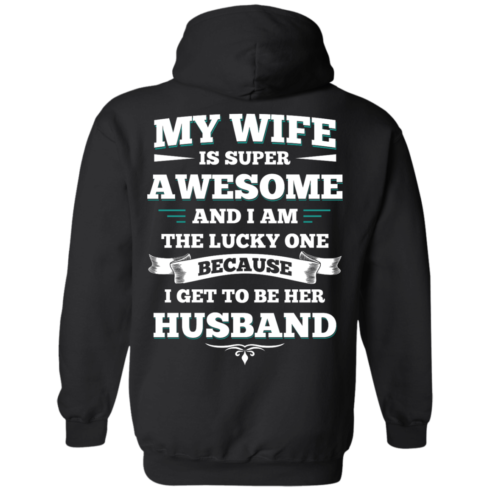 image 412 490x490px My Wife Is Super Awesome And I Am The Lucky One Because I Get To Be Her Husband T Shirts