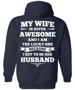 image 413 247x296px My Wife Is Super Awesome And I Am The Lucky One Because I Get To Be Her Husband T Shirts