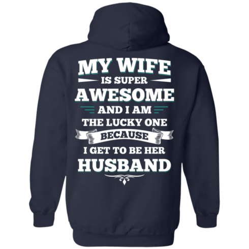 image 413 490x490px My Wife Is Super Awesome And I Am The Lucky One Because I Get To Be Her Husband T Shirts