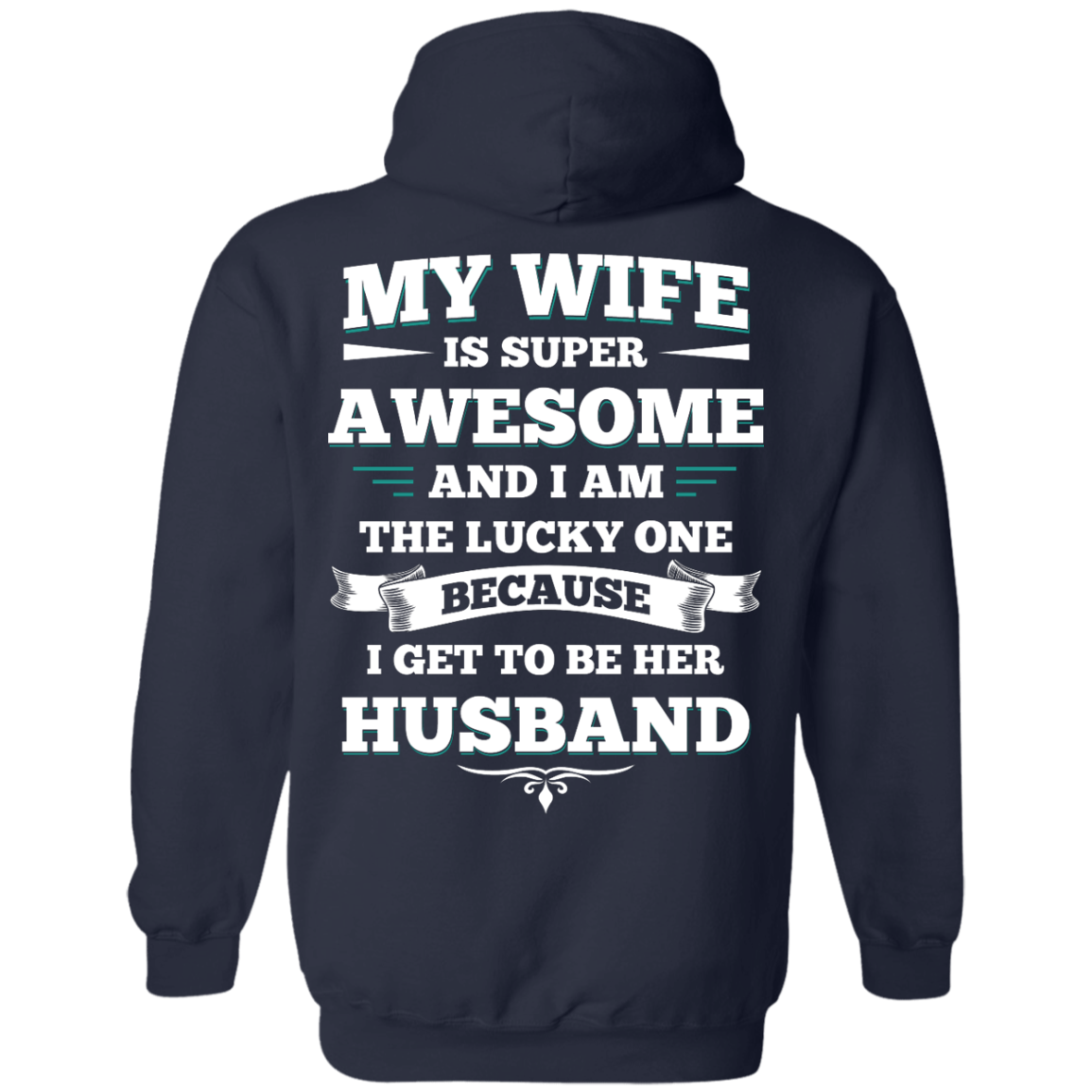 image 413px My Wife Is Super Awesome And I Am The Lucky One Because I Get To Be Her Husband T Shirts