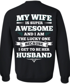 image 415 247x296px My Wife Is Super Awesome And I Am The Lucky One Because I Get To Be Her Husband T Shirts
