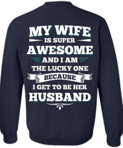 image 416 247x296px My Wife Is Super Awesome And I Am The Lucky One Because I Get To Be Her Husband T Shirts