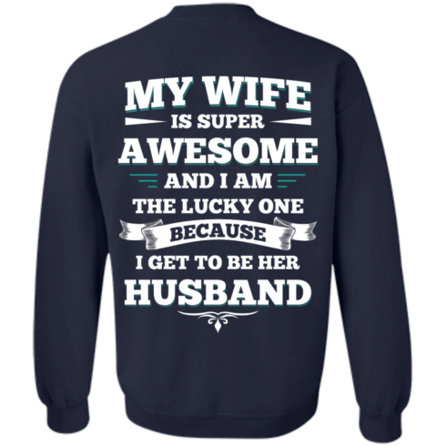 image 416 490x490px My Wife Is Super Awesome And I Am The Lucky One Because I Get To Be Her Husband T Shirts