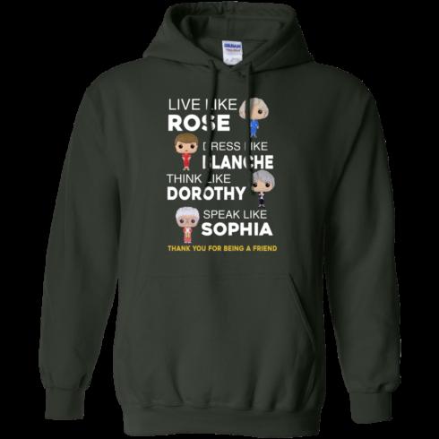 image 438 490x490px The Golden Girls: Live Like Rose Dress Like Blanche Think Like Dorothy Speak Like Sophia T Shirt