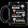 image 442 100x100px The Golden Girls: Live Like Rose Dress Like Blanche Think Like Dorothy Speak Like Sophia T Shirt