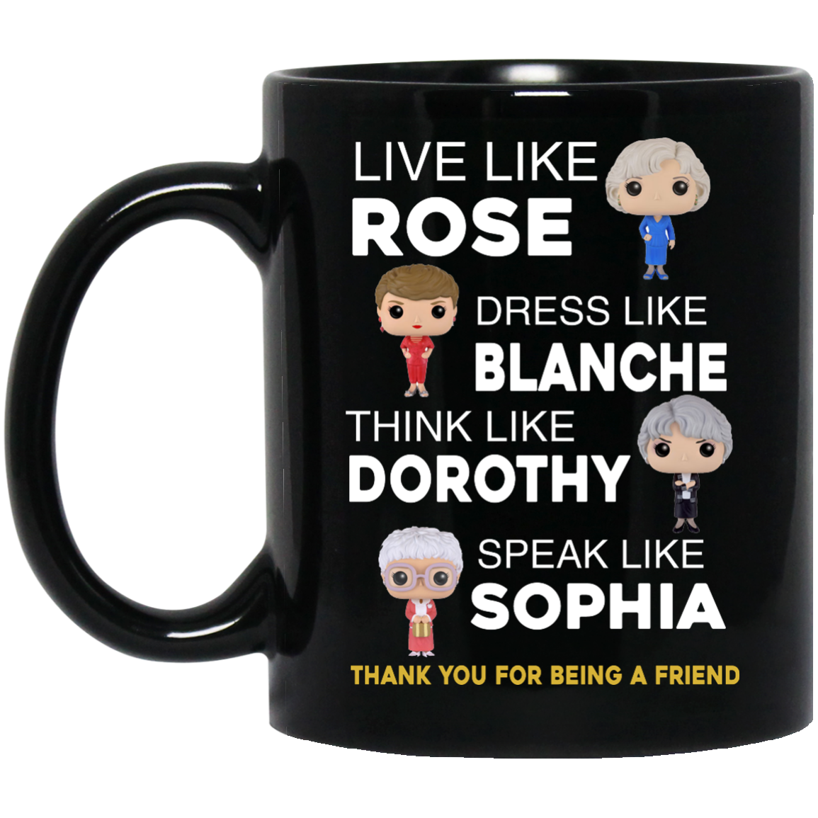 image 442px The Golden Girls: Live Like Rose Dress Like Blanche Think Like Dorothy Coffee Mug