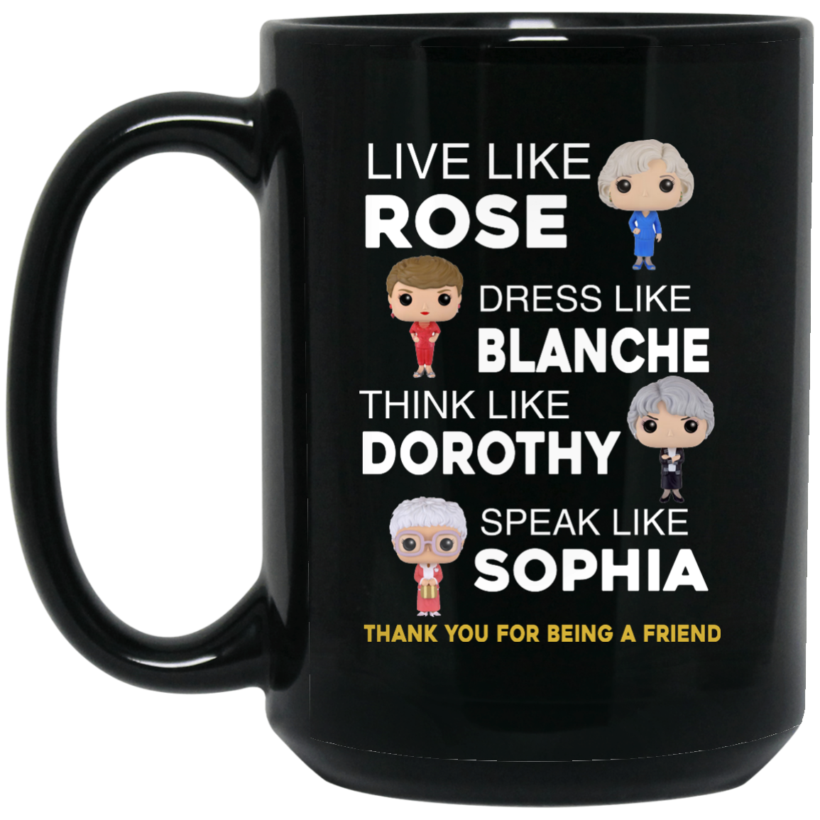 image 443px The Golden Girls: Live Like Rose Dress Like Blanche Think Like Dorothy Coffee Mug