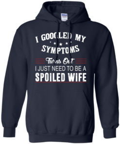 image 47 247x296px I Googled My Symptoms Turns Out I Just Need To Be A Spoiled Wife T Shirts, Tank Top