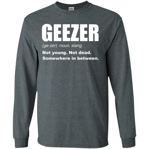 image 479 490x490px Geezer Not Young, Not Dead Somewhere In Between T Shirts, Hoodies, Tank