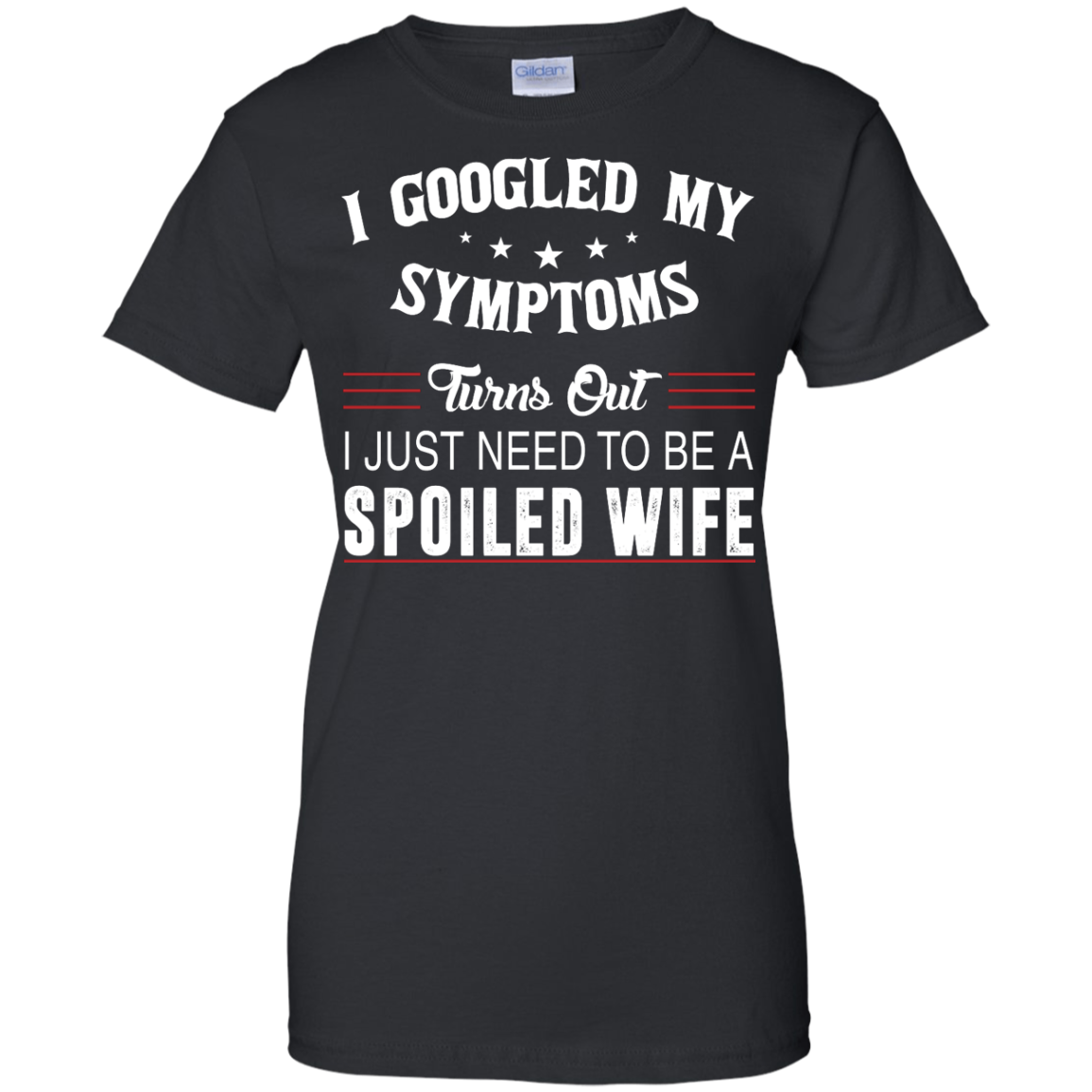 image 48px I Googled My Symptoms Turns Out I Just Need To Be A Spoiled Wife T Shirts, Tank Top