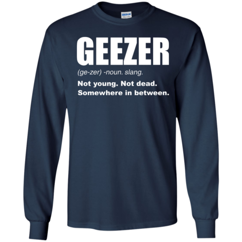 image 480 490x490px Geezer Not Young, Not Dead Somewhere In Between T Shirts, Hoodies, Tank
