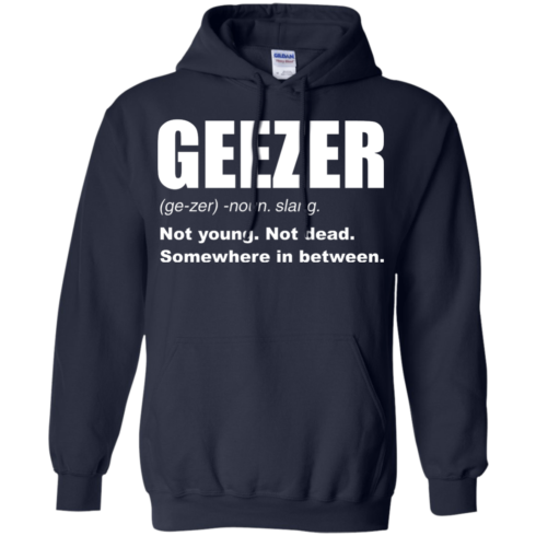 image 482 490x490px Geezer Not Young, Not Dead Somewhere In Between T Shirts, Hoodies, Tank