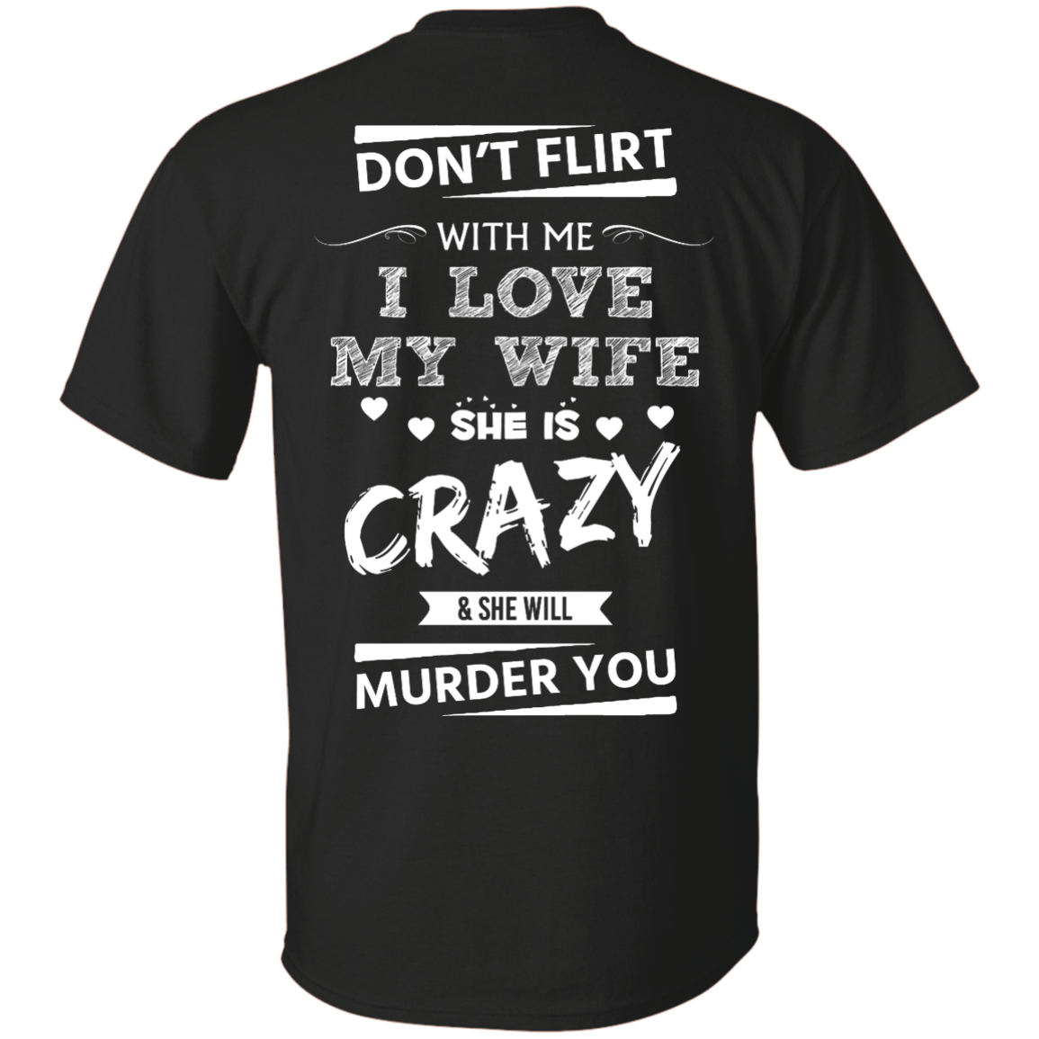 image 498px Don't Flirt With Me I Love My Wife She Is Crazy She Will Murder You T Shirts