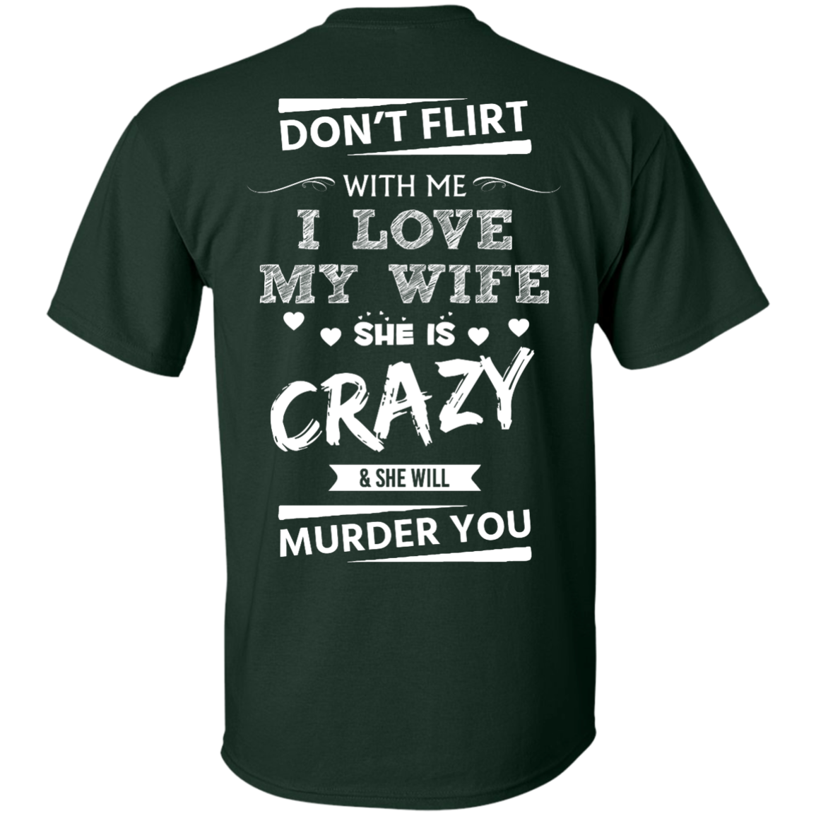 image 499px Don't Flirt With Me I Love My Wife She Is Crazy She Will Murder You T Shirts