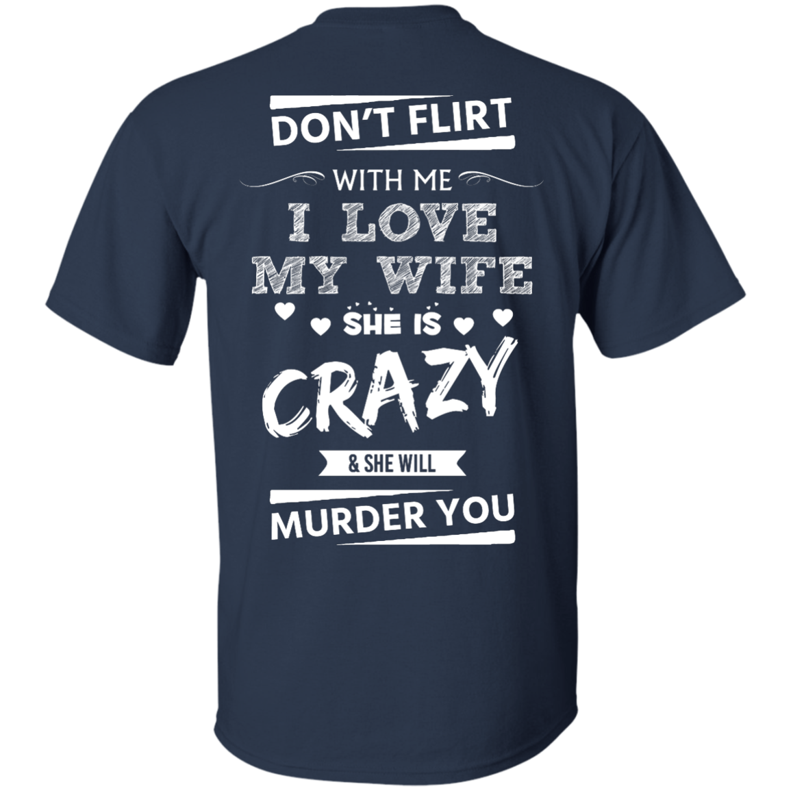 image 500px Don't Flirt With Me I Love My Wife She Is Crazy She Will Murder You T Shirts