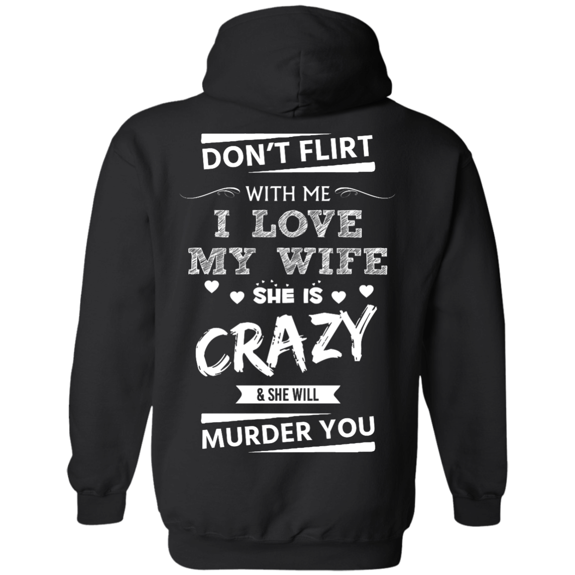 image 501px Don't Flirt With Me I Love My Wife She Is Crazy She Will Murder You T Shirts