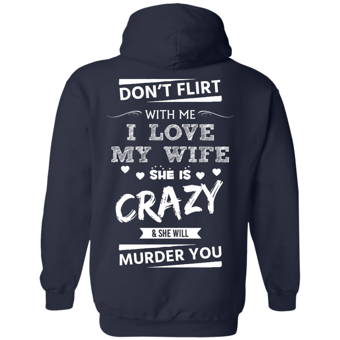 image 502px Don't Flirt With Me I Love My Wife She Is Crazy She Will Murder You T Shirts