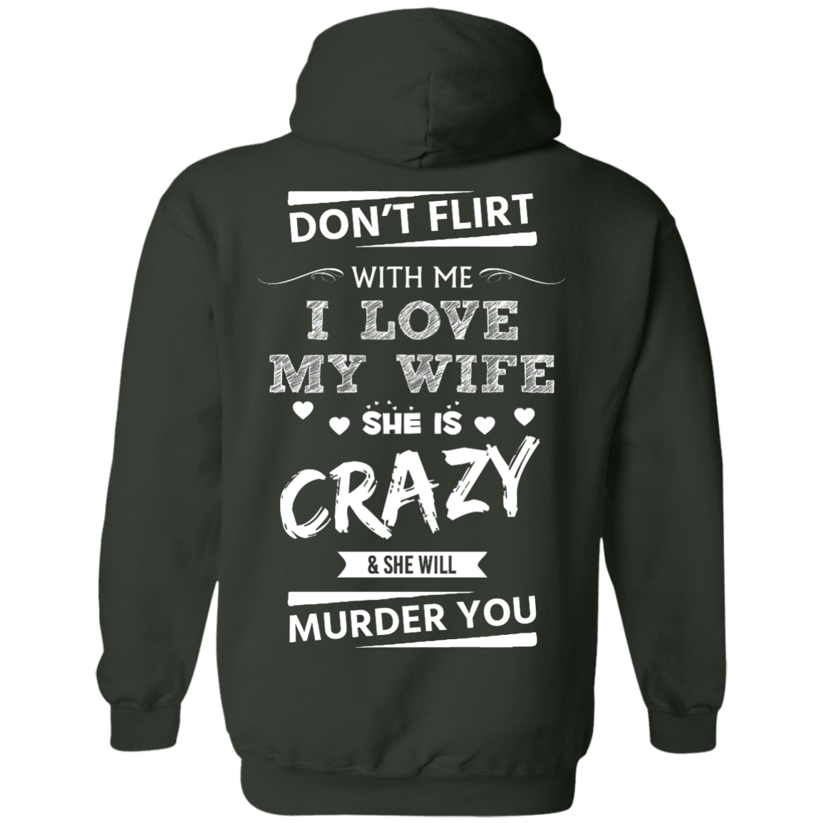 image 503px Don't Flirt With Me I Love My Wife She Is Crazy She Will Murder You T Shirts