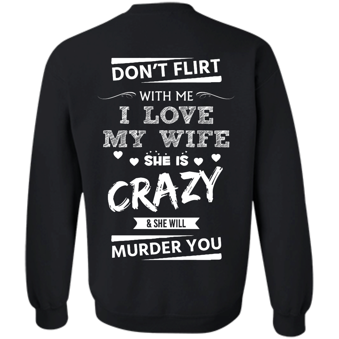 image 504px Don't Flirt With Me I Love My Wife She Is Crazy She Will Murder You T Shirts