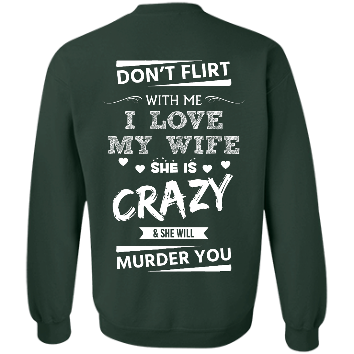 image 506px Don't Flirt With Me I Love My Wife She Is Crazy She Will Murder You T Shirts