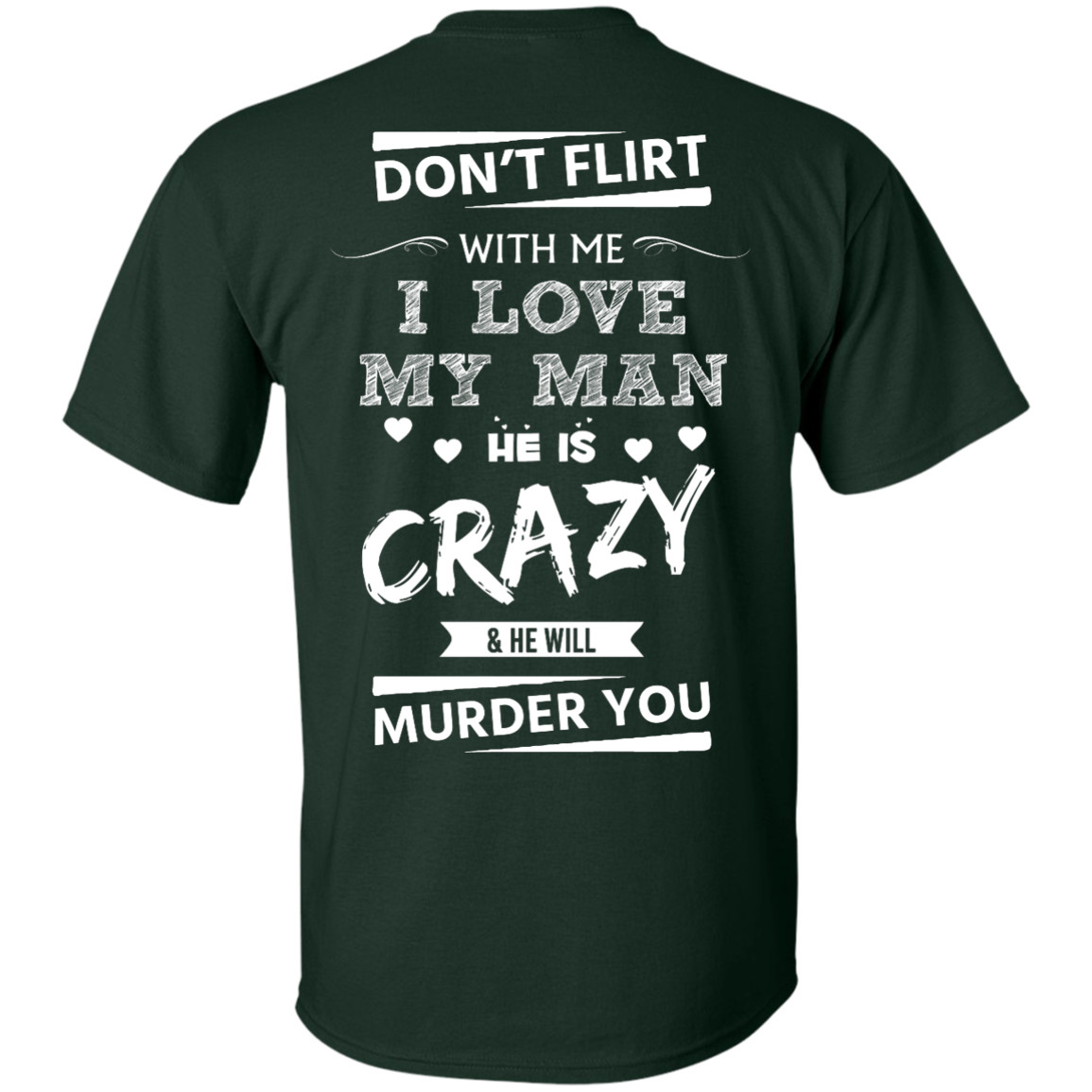 image 511px Don't Flirt With Me I Love My Man He Is Crazy He Will Murder You T Shirts