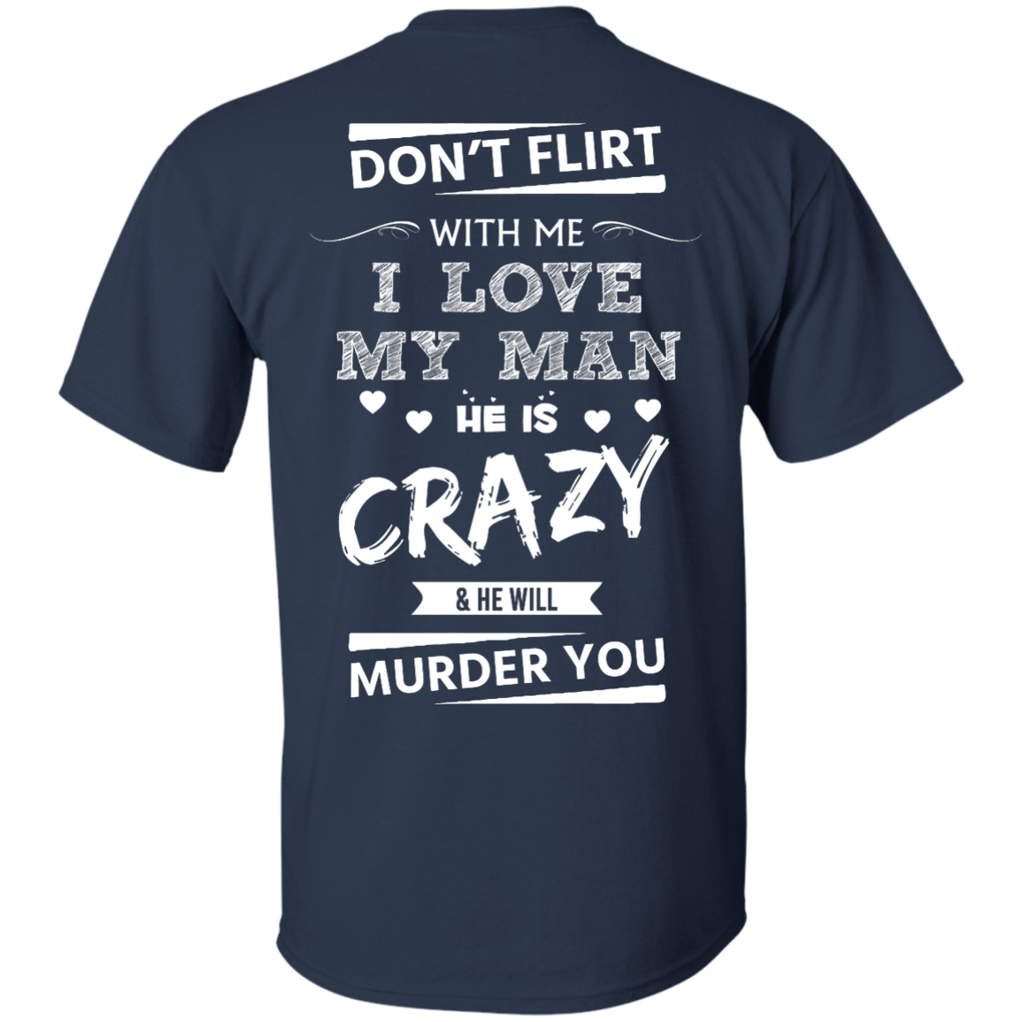 image 512px Don't Flirt With Me I Love My Man He Is Crazy He Will Murder You T Shirts
