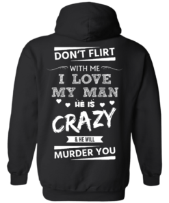 image 513 247x296px Don't Flirt With Me I Love My Man He Is Crazy He Will Murder You T Shirts
