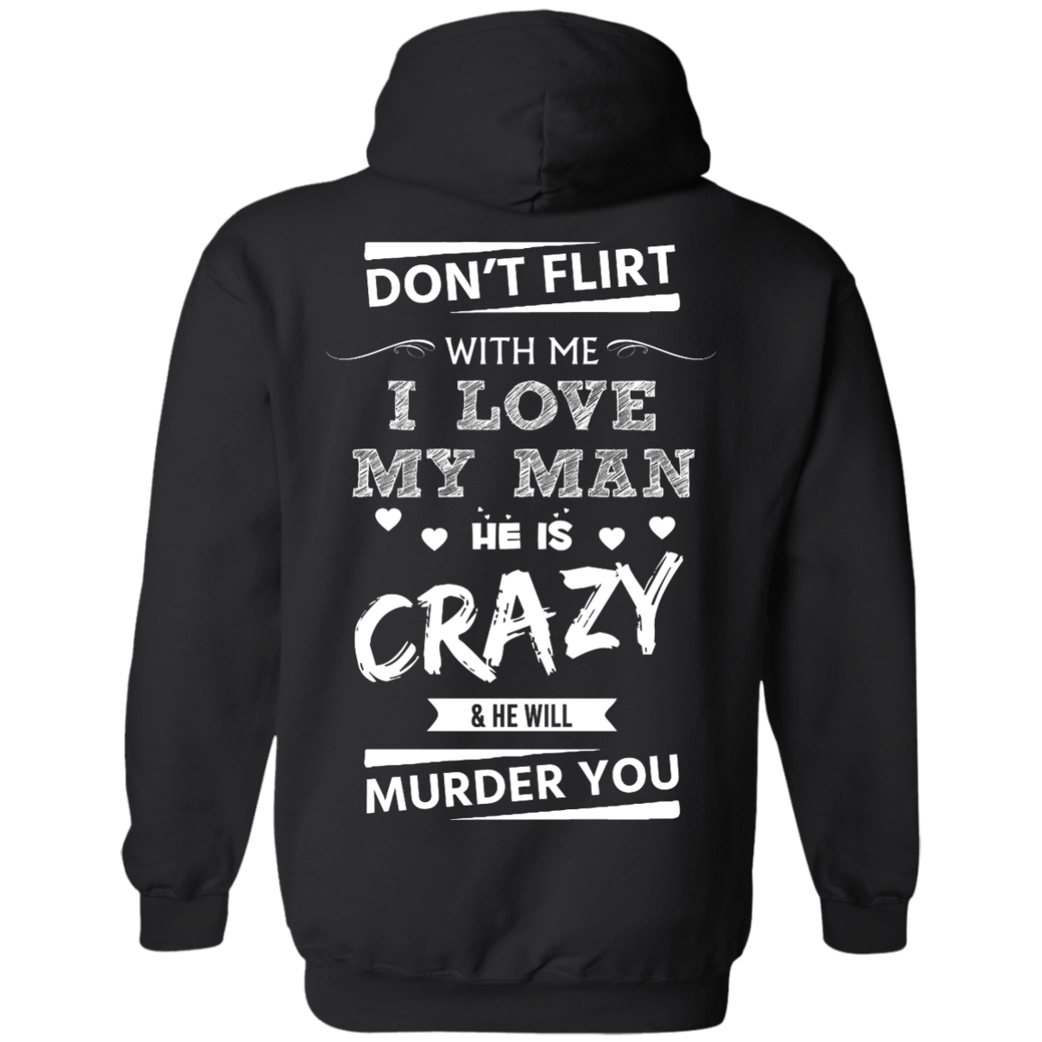 image 513px Don't Flirt With Me I Love My Man He Is Crazy He Will Murder You T Shirts