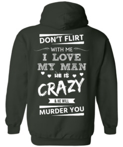 image 515 247x296px Don't Flirt With Me I Love My Man He Is Crazy He Will Murder You T Shirts