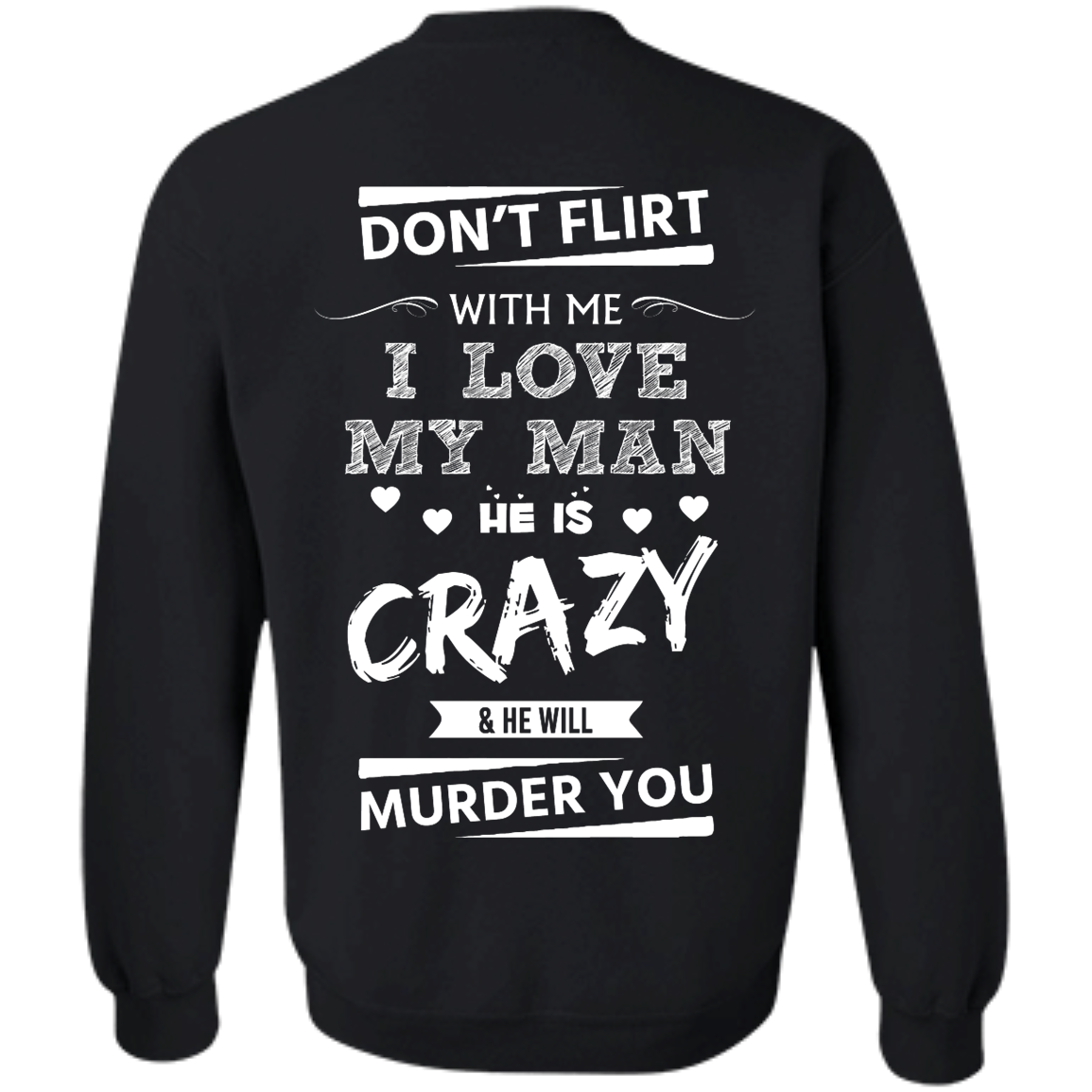 image 516px Don't Flirt With Me I Love My Man He Is Crazy He Will Murder You T Shirts