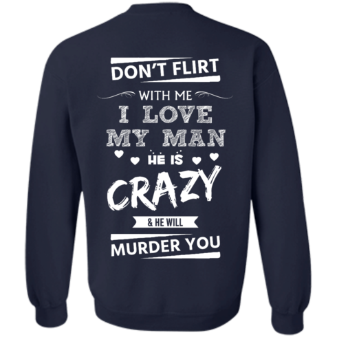 image 517 490x490px Don't Flirt With Me I Love My Man He Is Crazy He Will Murder You T Shirts