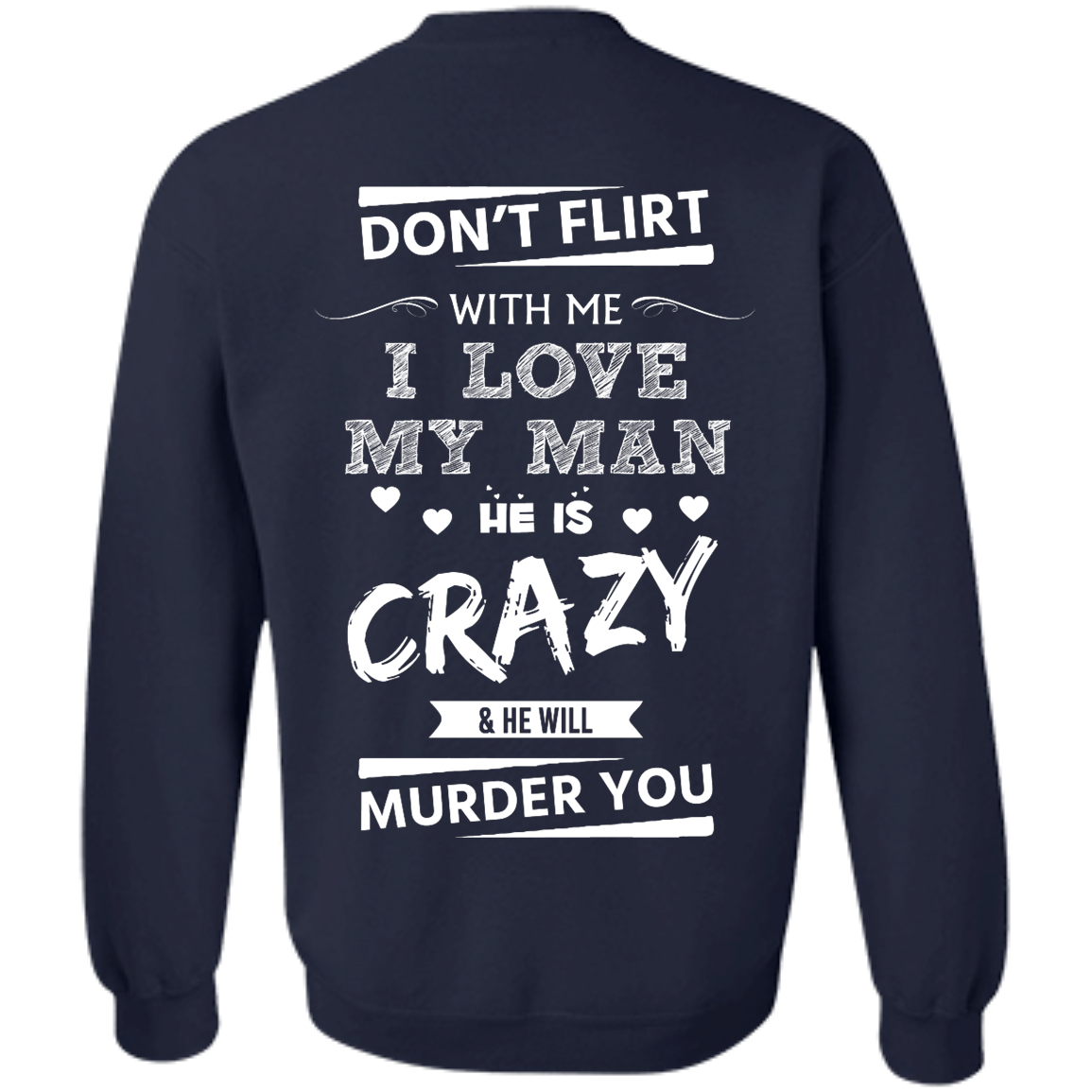 image 517px Don't Flirt With Me I Love My Man He Is Crazy He Will Murder You T Shirts