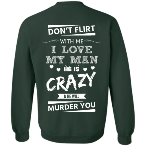 image 518 490x490px Don't Flirt With Me I Love My Man He Is Crazy He Will Murder You T Shirts